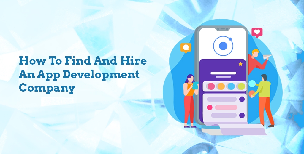How To Find And Hire An App Development Company?